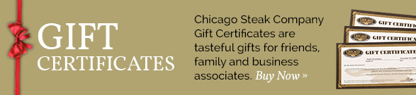 Chicago Steak Company gift certificates are tasteful gifts for friends, family and business associates. Click to buy now