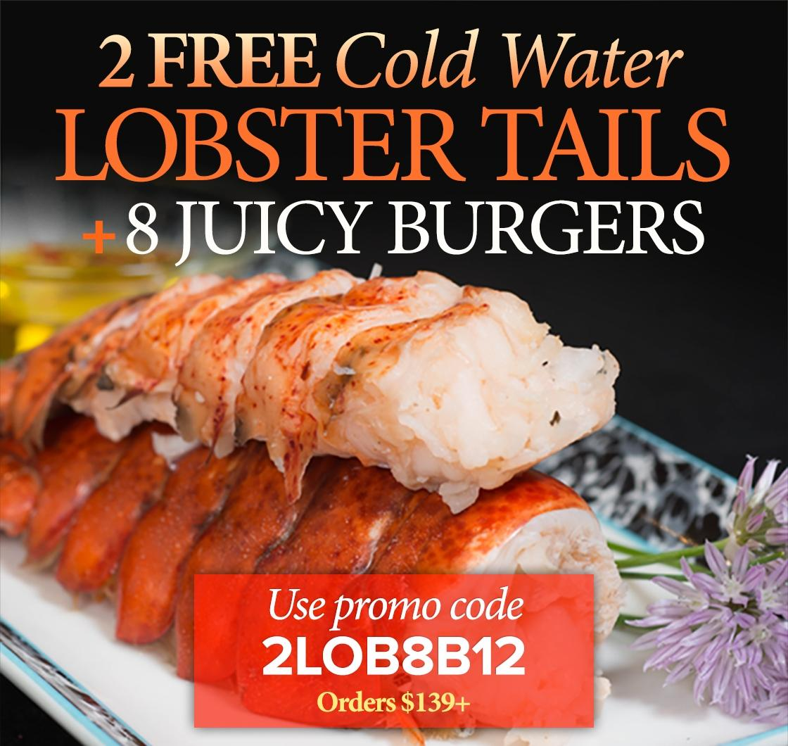 2 FREE Cold Water Lobster Tails + 8 Juicy Burgers