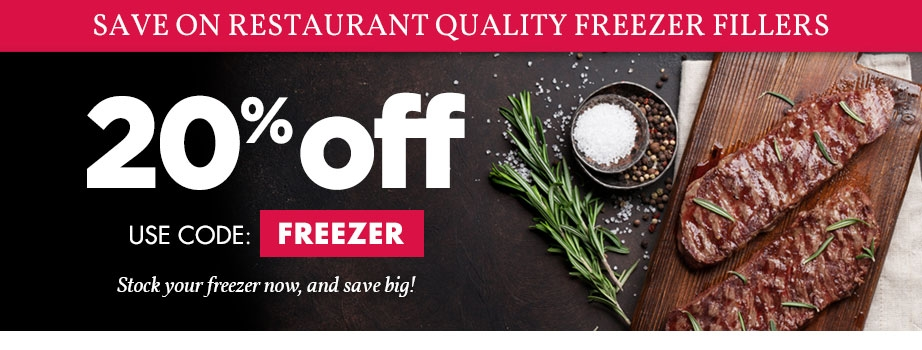 SAVE ON RESTAURANT QUALITY FREEZER FILLERS 20% OFF USE CODE FREEZER STOCK YOUR FREEZER NOW, AND SAVE BIG!