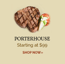 Porterhouse - Starting at $99