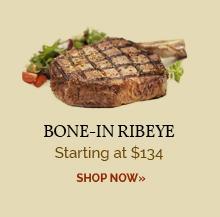 Bone-In Ribeye - Starting at $134