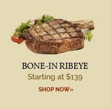 Bone-In Ribeye - Starting at $139
