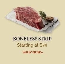 Boneless Strip - Starting at $79
