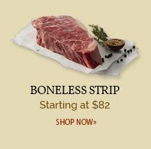 Boneless Strip - Starting at $82