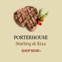 Porterhouse - Starting at $114