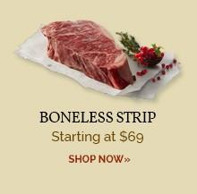 Boneless Strip - Starting at $69