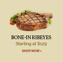 Bone-In Ribeye - Starting at $129